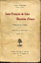 Saint Francois De Sales : Directeur D'Ames - L'Education De La Volonte. Ouvrage Couronne Par L'Academie Francaise. - Couverture - Format classique