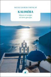 Kalimera ; séjours et songes en terre grecque - Couverture - Format classique