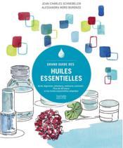 Grand guide des huiles essentielles ; acné, digestion, émotions, mémoire, sommeil... plus de 40 maux - Couverture - Format classique