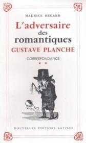 Correspondance t.2 ; l'adversaire des romantiques Gustave Planche - Couverture - Format classique