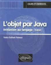 L'Objet Par Java Initiation Au Langage (Base) Cours Et Exercices - Couverture - Format classique