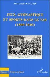 Jeux, gymnastique et sports dans le Var (1860-1940) - Couverture - Format classique