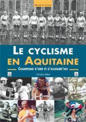 Le cyclisme en Aquitaine ; champions d'hier et d'aujourd'hui - Couverture - Format classique