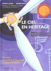 Le Ciel En Heritage ; Un Siecle D'Industrie Aeronautique Et Spatiale Francaise - Intérieur - Format classique
