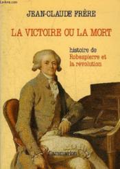 Victoire ou la mort histoire de robespierre et la revolution (la) - Couverture - Format classique
