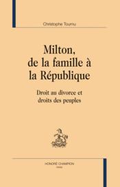 Milton, de la famille à la République ; droit au divorce et droit des peuples - Couverture - Format classique