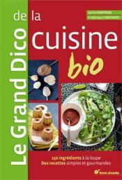 Le grand dico de la cuisine bio ; 150 ingrédients à la loupe, recettes simples et gourmandes - Couverture - Format classique