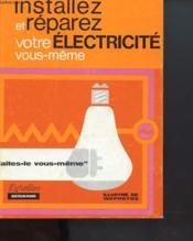 Installez Et Reparez Votre Electricite Vous Meme - Couverture - Format classique