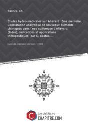 Etudes hydro-médicales sur Allevard. 2me mémoire. Constatation analytique de nouveaux éléments chimiques dans l'eau sulfureuse d'Allevard (Isère), indications et applications thérapeutiques, par C. Kastus,... [Edition de 1881] - Couverture - Format classique