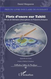 Flots d'encre sur Tahiti ; 250 ans de littérature francophone en Polynésie française - Couverture - Format classique