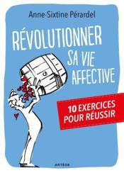 Révolutionner sa vie affective ; 10 exercices pour réussir - Couverture - Format classique