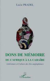 Dons De Memoire ; De L'Afrique A La Caraibe ; Litterature Et Culture Des Iles Anglophones - Intérieur - Format classique