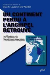 Du Continent Perdu A L'Archipel Retrouve. Quebec Et Amerique Fran - Couverture - Format classique