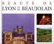 Beauté de Lyon et du Beaujolais ; son histoire, ses sites, ses monuments, à travers les siècles - Couverture - Format classique