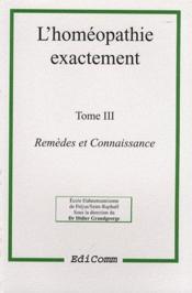L'homéopathie exactement t.3 : remèdes et connaissance - Couverture - Format classique