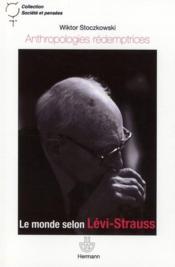 Anthropologies rédemptrices ; la race et le monde selon Lévi-Strauss - Couverture - Format classique