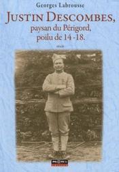 Justin Descombes, paysan du Périgord, poilu de 14-18 - Couverture - Format classique