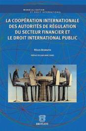 La coopération internationale des autorités de régulation du secteur financier et le droit international public - Couverture - Format classique