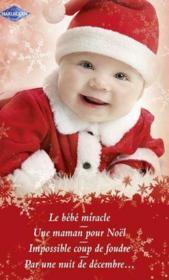 Le bébé miracle ; une maman pour Noël ; impossible coup de foudre ; par une nuit de décembre... - Couverture - Format classique