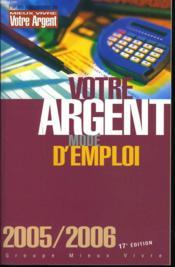 VOTRE ARGENT MODE D'EMPLOI 2005/2006. 17e EDITION. - Couverture - Format classique