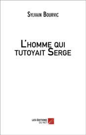 L'homme qui tutoyait Serge - Couverture - Format classique
