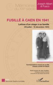 Fusillé à Caen en 1941 ; lettres d'un otage à sa famille (19 juillet-15 décembre 1941) - Couverture - Format classique