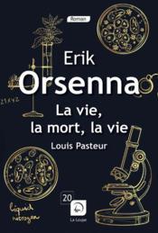 La vie, la mort, la vie ; Louis Pasteur - Couverture - Format classique