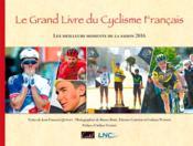 Le grand livre du cyclisme francais ; les meilleurs moments de la saison 2016 - Couverture - Format classique