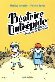 Béatrice l'Intrépide T.2 ; Béatrice l'Intrépide et le délicieux François les Bas Bleus - Couverture - Format classique