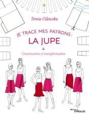 Je trace mes patrons ; la jupe ; construction et transformation - Couverture - Format classique