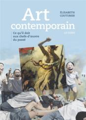 Art contemporain - ce qu'il doit aux chefs-d'oeuvre du passe - illustrations, couleur - Couverture - Format classique