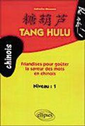 Tang Hulu Friandises Pour Gouter La Saveur Des Mots En Chinois Niveau 1 - Couverture - Format classique