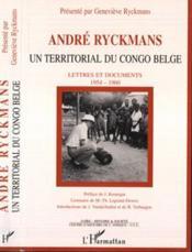 Andre Ryckmans Un Territorial Du Congo Belge. Lettres - Couverture - Format classique