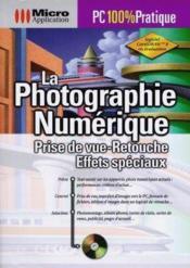 Photographie numerique: prise de vue, retouches, effets speciaux - Couverture - Format classique