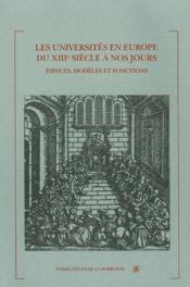 Les universités en Europe du XVIIe siècle à nos jours ; espaces, modèles et fonctions - Couverture - Format classique