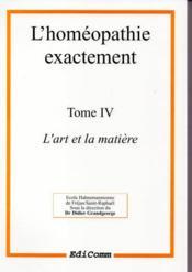 L'Homeopathie Exactement - L'Art Et La Matiere - Tome 4 - Couverture - Format classique