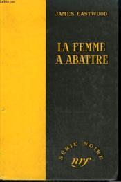 La Femme A Abattre. ( Murder Inc.) . Collection : Serie Noire Sans Jaquette N° 378 - Couverture - Format classique