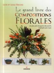 Le grand livre des compositions florales ; les plus jolis bouquets décoratifs expliqués pas à pas (3e édition) - Couverture - Format classique
