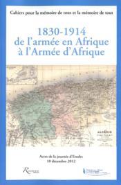 1830-1914 ; de l'armée en Afrique à l'armée d'Afrique - Couverture - Format classique