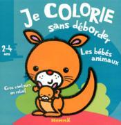 Je colorie sans déborder ; les bébés animaux ; 2-4 ans - Couverture - Format classique