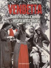 Vendetta ; bandits et crimes d'honneur en Corse au XIXe siècle - Couverture - Format classique