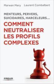 Menteurs pervers suicidaires harceleurs... comment neutraliser les profils complexes - Couverture - Format classique