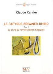 Le Papyrus Bremner-Rhind T.2 ; Le Livre Du Renversement D'Apophis - Couverture - Format classique