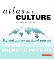 Atlas de la culture ; du soft power au hard power : comment la culture prend le pouvoir - Couverture - Format classique