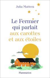 Le fermier qui parlait aux carottes et aux étoiles - Couverture - Format classique