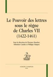 Le pouvoir des lettres sous le règne de Charles VII (1422-1461) - Couverture - Format classique