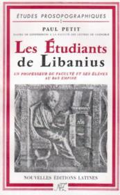 Les étudiants de Libanius ; un professeur de faculté et ses élèves au Bas Empire - Couverture - Format classique