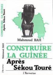 Construire la Guinée ; après Sékou Touré - Couverture - Format classique