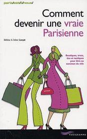 Comment Devenir Une Vraie Parisienne ; Boutiques, Trucs, Tics Et Tactiques Pour Etre Au Summum Du Chic - Intérieur - Format classique