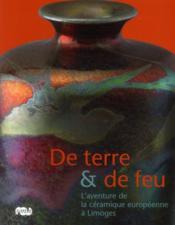De terre et de feu ; l'aventure de la céramique européenne à Limoges - Couverture - Format classique